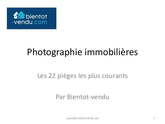 Photographie immobilières Les 22 pièges les plus courants Par Bientot-vendu 1copyright bientot-vendu.com