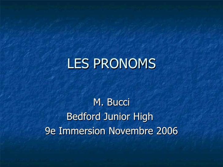 LES PRONOMS M. Bucci Bedford Junior High  9e Immersion Novembre 2006