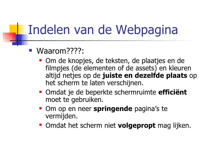 Indelen van de Webpagina <ul><li>Waarom????: </li></ul><ul><ul><li>Om de knopjes, de teksten, de plaatjes en de filmpjes (...