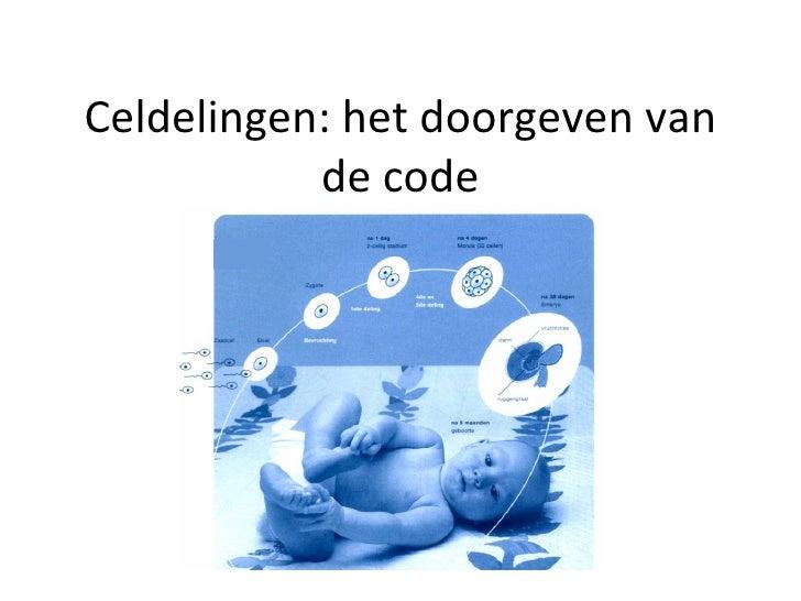Celdelingen: het doorgeven van de code