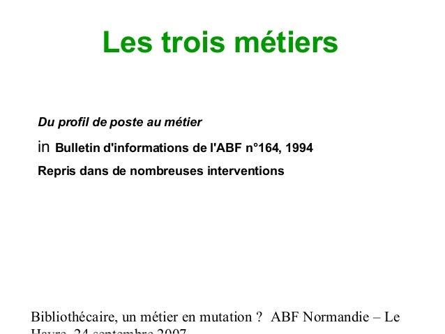 Bibliothécaire, un métier en mutation ? ABF Normandie – Le Les trois métiers Du profil de poste au métier in Bulletin d'in...