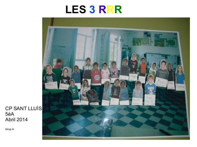 CP SANT LLUÍS 5èA Abril 2014 Grup A LES 3 RRR