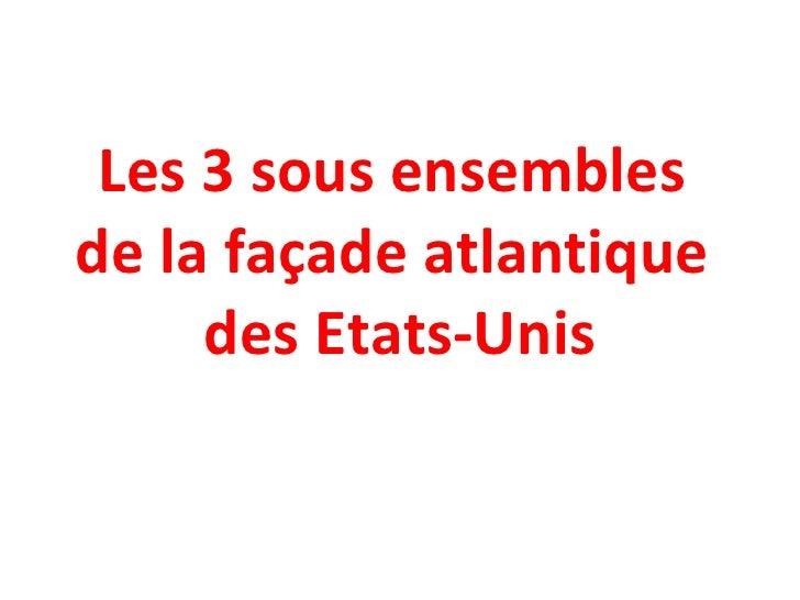 Les 3 sous ensembles  de la façade atlantique  des Etats-Unis