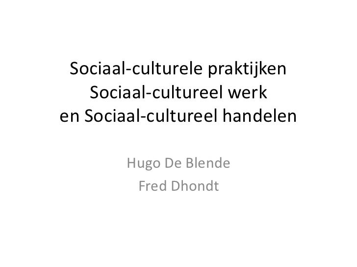 Sociaal-culturele praktijken    Sociaal-cultureel werken Sociaal-cultureel handelen        Hugo De Blende         Fred Dho...