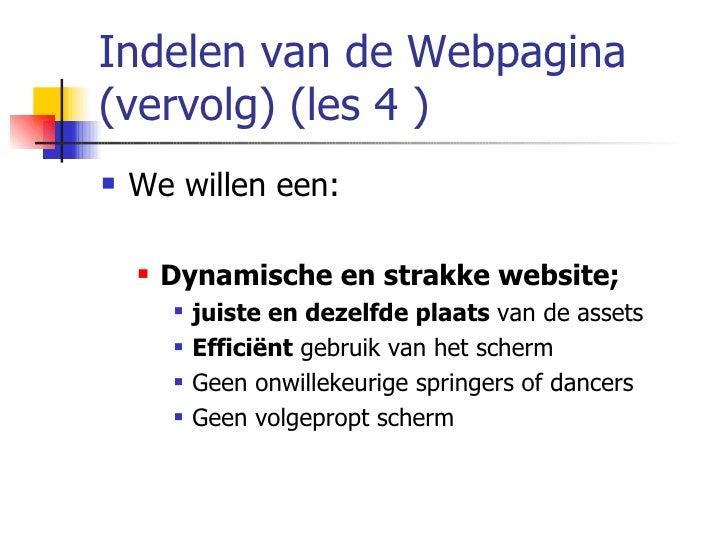 Indelen van de Webpagina (vervolg) (les 4 ) <ul><li>We willen een: </li></ul><ul><ul><li>Dynamische en strakke website; </...