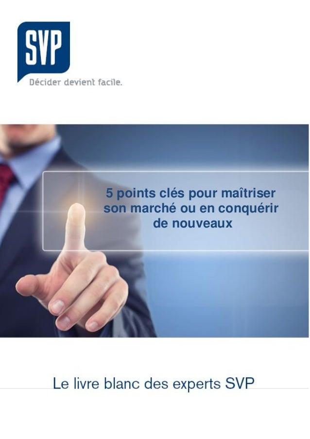 Version du 23/11/2012 1 5 points clés pour maîtriser son marché ou en conquérir de nouveaux