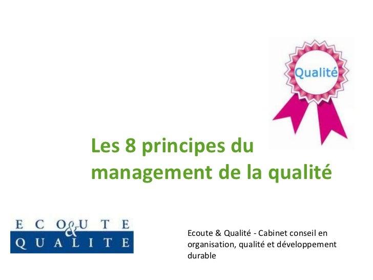 Les 8 principes dumanagement de la qualité         Ecoute & Qualité - Cabinet conseil en         organisation, qualité et ...
