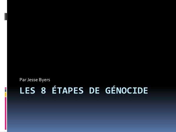 Par Jesse Byers  LES 8 ÉTAPES DE GÉNOCIDE