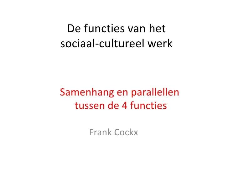De functies van hetsociaal-cultureel werkSamenhang en parallellen  tussen de 4 functies     Frank Cockx