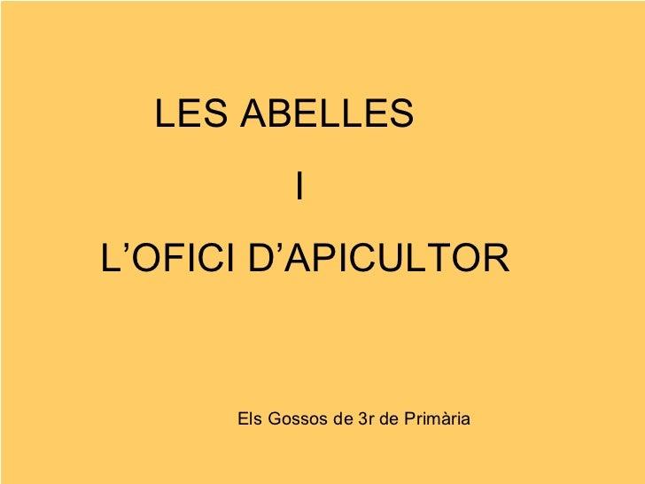 LES ABELLES I L'OFICI D'APICULTOR Els Gossos de 3r de Primària