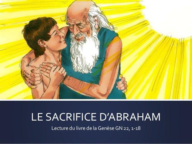 LE SACRIFICE D'ABRAHAM Lecture du livre de la Genèse GN 22, 1-18