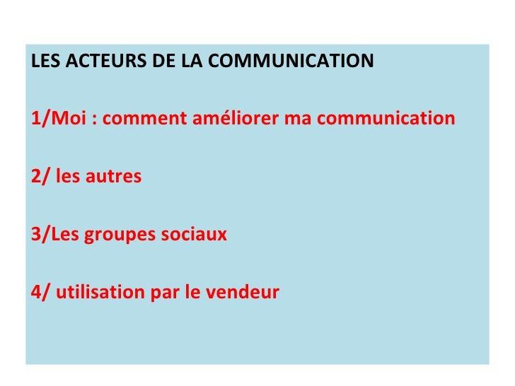 <ul><li>LES ACTEURS DE LA COMMUNICATION </li></ul><ul><li>1/Moi: comment améliorer ma communication </li></ul><ul><li>2/ ...