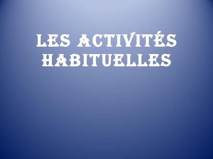Les activités habituelles