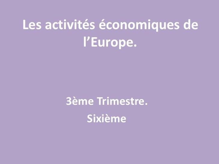 Les activités économiques de l'Europe.<br />3ème Trimestre.<br />Sixième<br />