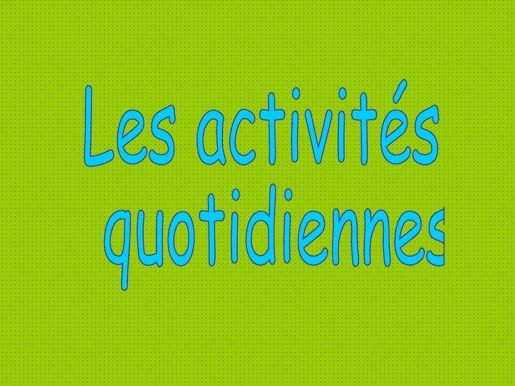external image les-activits-quotidiennes-pp-tminimizer-1-728.jpg?cb=1286016624