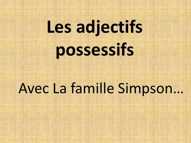 Les adjectifs possessifs<br />Avec La famille Simpson…<br />