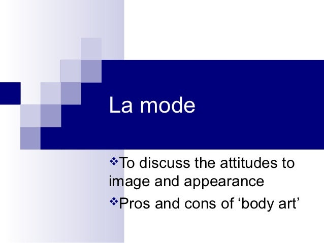La modeTo discuss the attitudes toimage and appearancePros and cons of 'body art'