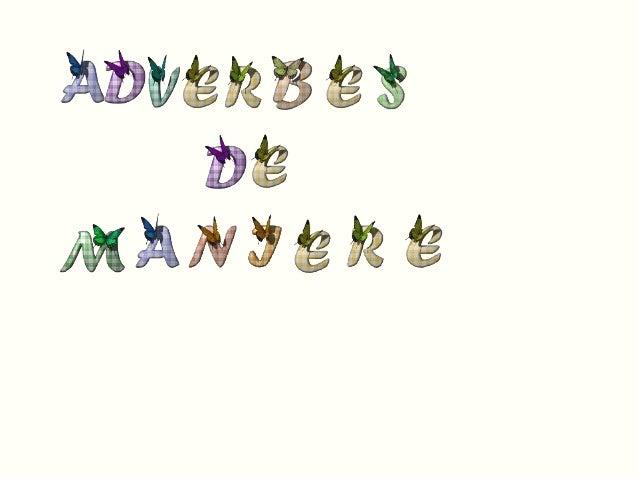 Les adverbes de manière Masculin terminé par voyelle Adverbe de manière rapide rapide + ment = rapidement absolu absolu+ m...