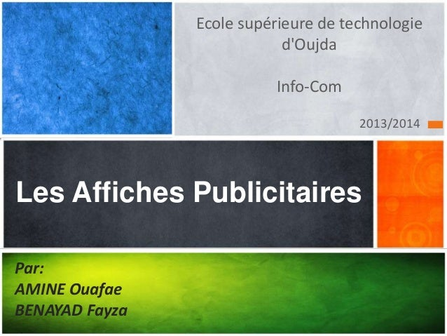 2013/2014 Les Affiches Publicitaires Ecole supérieure de technologie d'Oujda Info-Com Par: AMINE Ouafae BENAYAD Fayza