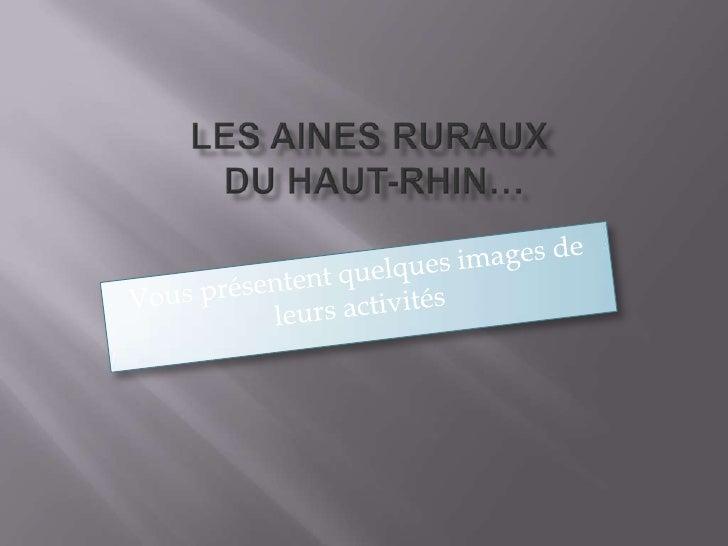 LES AINES RURAUX DU HAUT-RHIN…<br />Vous présentent quelques images de leurs activités<br />