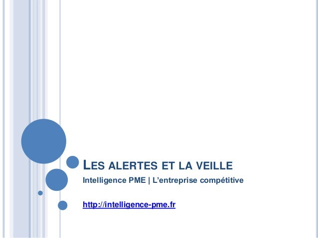 LES ALERTES ET LA VEILLE Intelligence PME   L'entreprise compétitive http://intelligence-pme.fr
