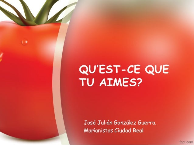 QU'EST-CE QUE TU AIMES? José Julián González Guerra. Marianistas Ciudad Real