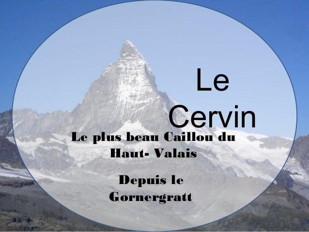 Le CervinLe plus beau Caillou du Haut- Valais Depuis le Gornergratt