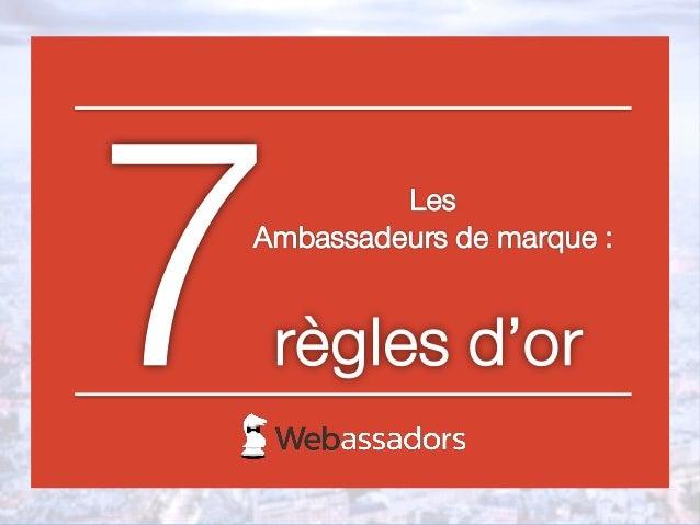 Les Ambassadeurs de marque, qui sont-ils? Les Ambassadeurs sont des prescripteurs qui influent au sein et en dehors des te...