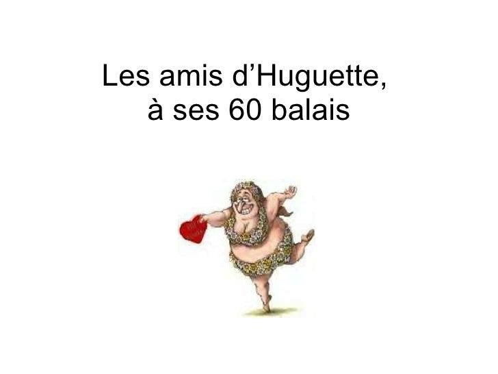 Les amis d'Huguette,  à ses 60 balais