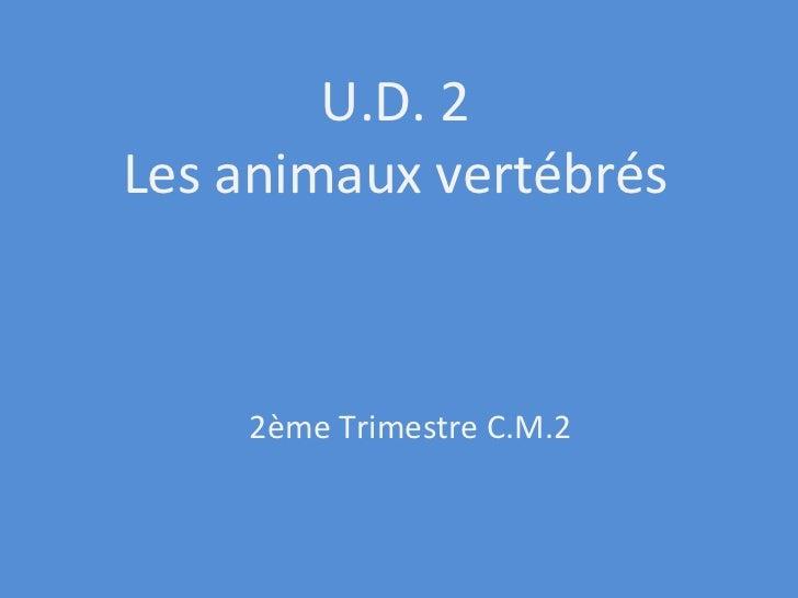 U.D. 2 Les animaux vertébrés 2ème Trimestre C.M.2