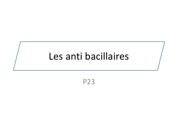 Les anti bacillaires<br />P23<br />