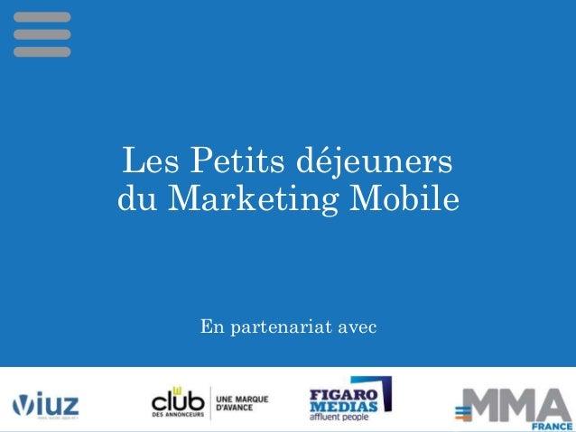 Les Petits déjeuners  du Marketing Mobile  En partenariat avec