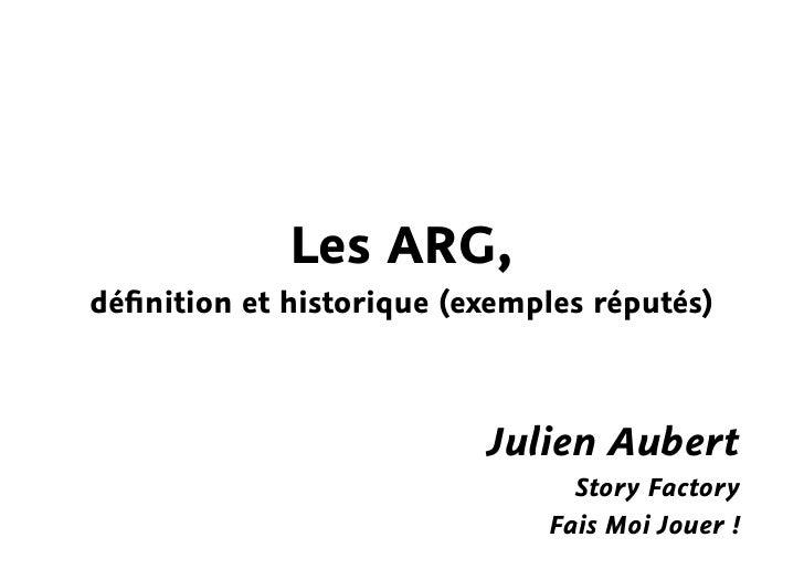 Les ARG, définition et historique (exemples réputés)                              Julien Aubert                            ...