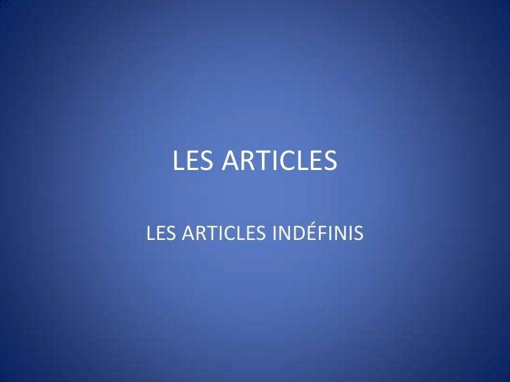 LES ARTICLES<br />LES ARTICLES INDÉFINIS<br />