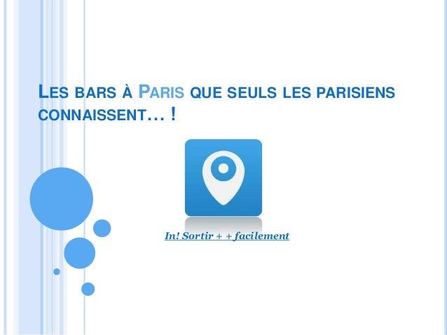 LES BARS À PARIS QUE SEULS LES PARISIENS CONNAISSENT… ! In! Sortir + + facilement