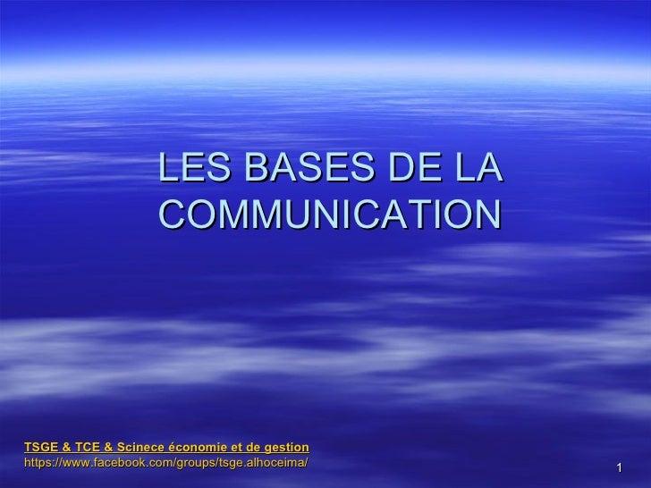 LES BASES DE LA                     COMMUNICATIONTSGE & TCE & Scinece économie et de gestionhttps://www.facebook.com/group...