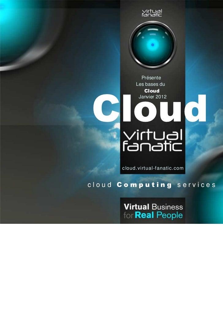 Présente           Les bases du              CloudCloud            Janvier 2012      cloud.virtual-fanatic.comcloud Comput...