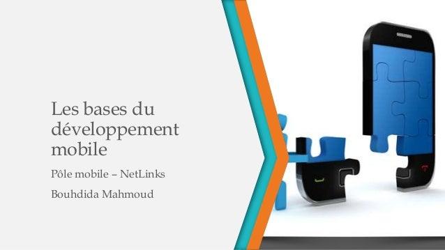 Les bases du développement mobile Pôle mobile – NetLinks Bouhdida Mahmoud