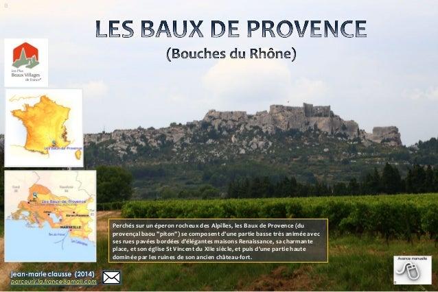 """B Perchés sur un éperon rocheux des Alpilles, les Baux de Provence (du provençal baou """"piton"""") se composent d'une partie b..."""