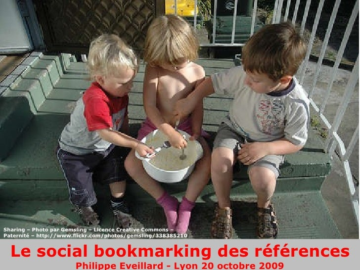 Le social bookmarking des références Philippe Eveillard - Lyon 20 octobre 2009 Sharing – Photo par Gemsling – Licence Crea...