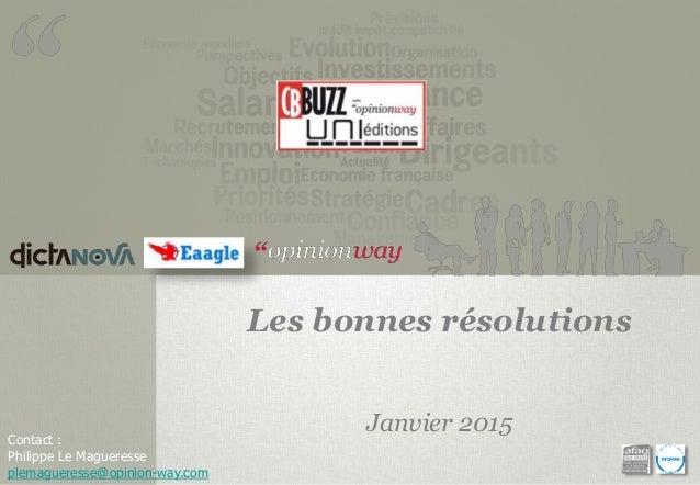 Contact : Philippe Le Magueresse plemagueresse@opinion-way.com Les bonnes résolutions Janvier 2015