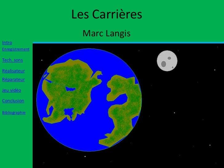 Les Carrières                   Marc LangisIntroEnregistrementTech. sonsRéalisateurRéparateurJeu vidéoConclusionBibliograp...