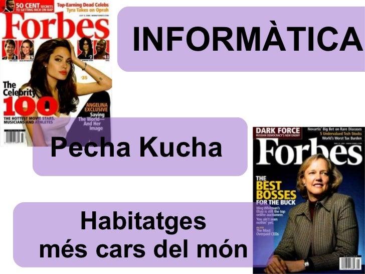 INFORMÀTICA Habitatges més cars del món Pecha Kucha