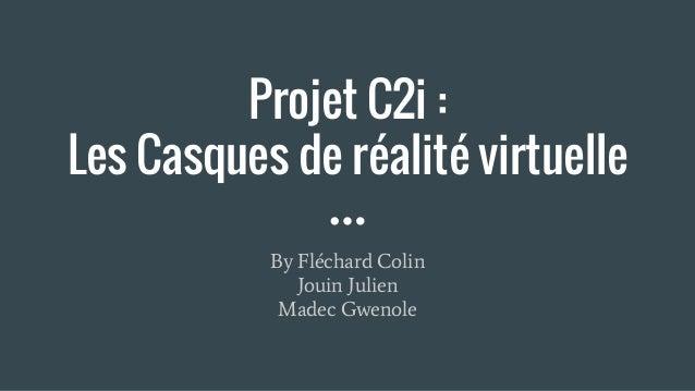 Projet C2i : Les Casques de réalité virtuelle By Fléchard Colin Jouin Julien Madec Gwenole