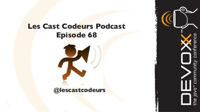 Les Cast Codeurs Podcast       Episode 68      @lescastcodeurs
