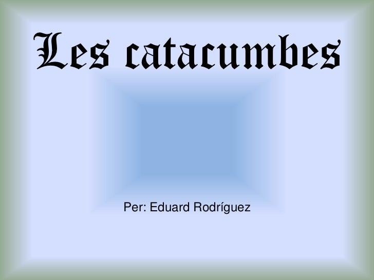 Les catacumbesPer: Eduard Rodríguez<br />