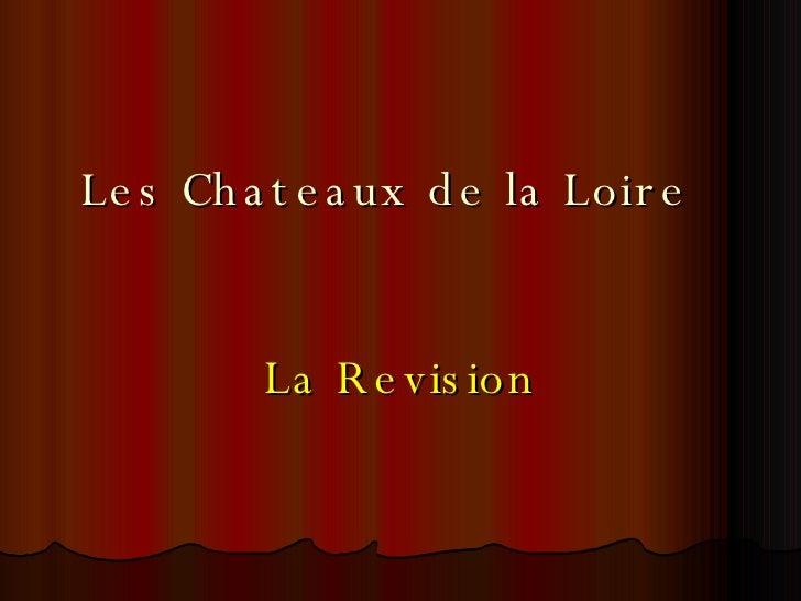 Les Chateaux de la Loire La Revision