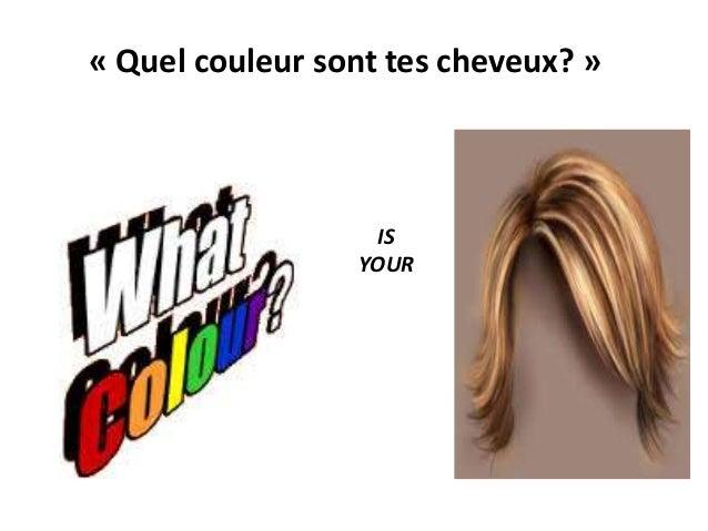 « Quel couleur sont tes cheveux? »  IS  YOUR