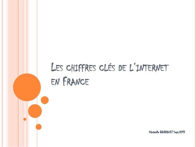 LES CHIFFRES CLÉS DE L'INTERNET EN FRANCE Christelle BARRAULT Sept.2013
