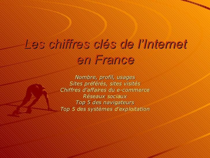 Les chiffres clés de l'Internet          en France            Nombre, profil, usages         Sites préférés, sites visités...